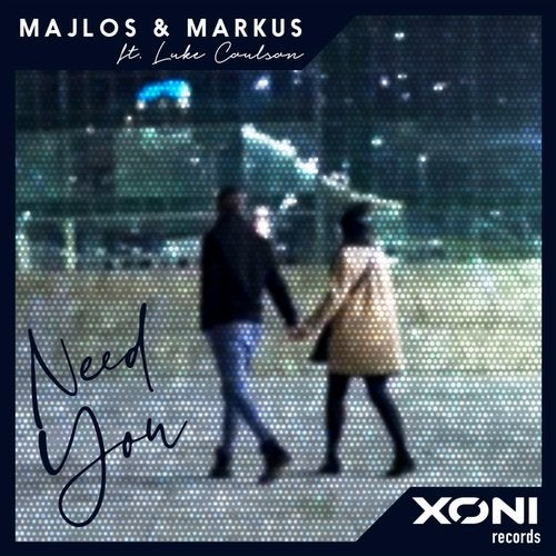 Need You feat Luke Coulson ( Label Xoni Records )